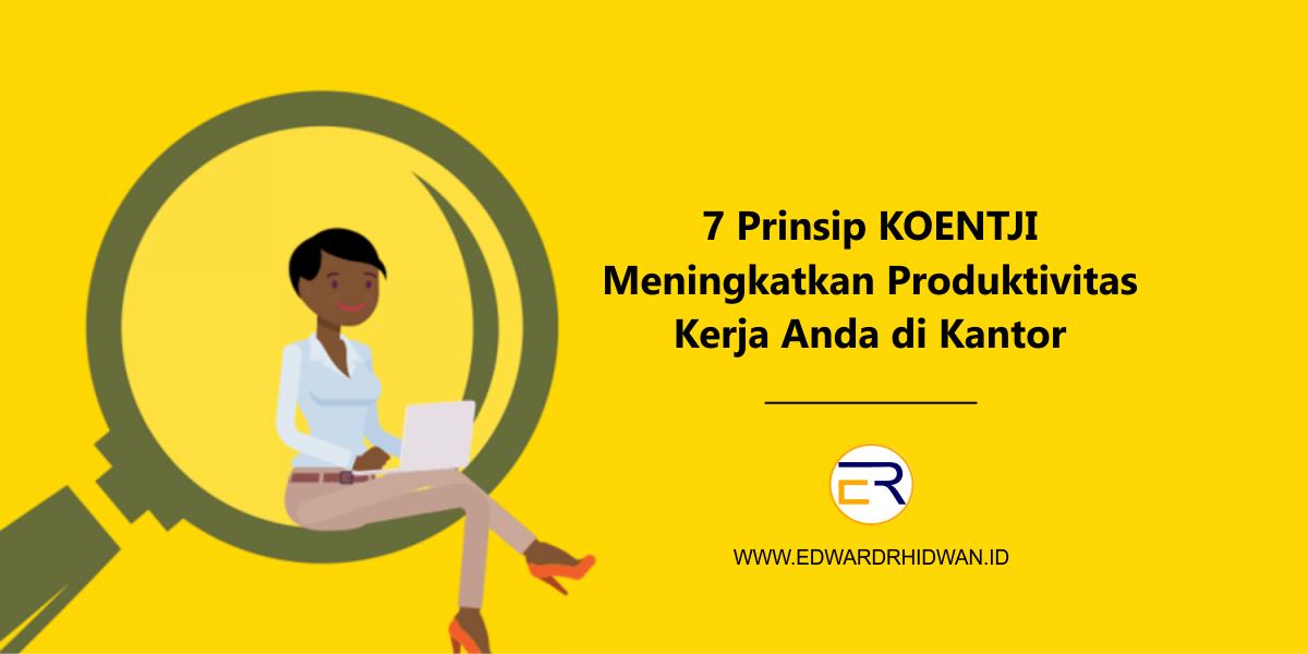 7 Prinsip KOENTJI Meningkatkan Produktivitas Kerja Anda