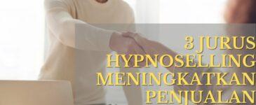 Hypnoselling: 3 Kunci Sukses Menjual Apapun Dengan Mudah